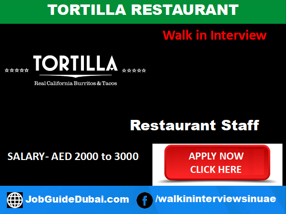 Walk in job interview in Dubai at Tortilla Restaurant for Service Crew, Commis and Kitchen Staff