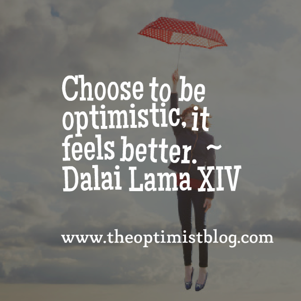 """Choose to be optimistic, it feels better."" ~ Dalai Lama XIV"