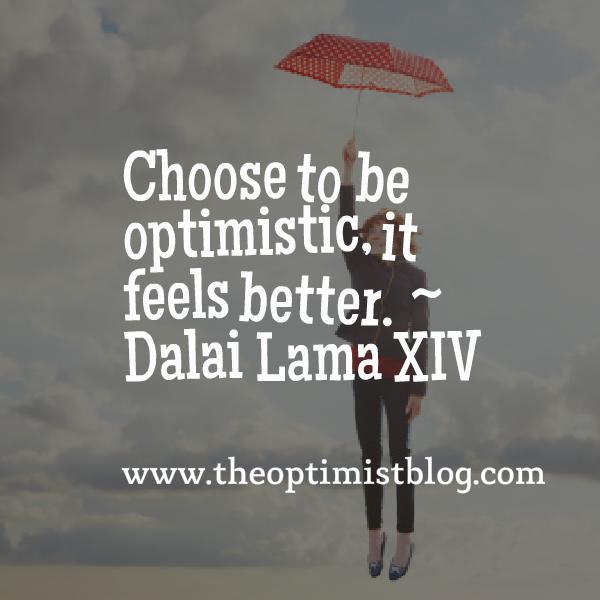"""""""Choose to be optimistic, it feels better."""" ~ Dalai Lama XIV"""