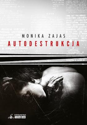 """""""Autodestrukcja"""" Moniki Zajas już niebawem w księgarniach pod patronatem medialnym """"Subiektywnie o książkach""""!"""