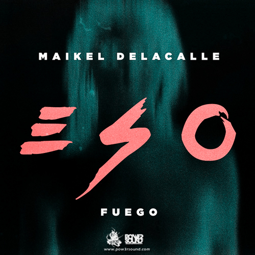 http://www.pow3rsound.com/2018/03/maikel-delacalle-ft-fuego-eso.html