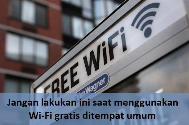 Jangan lakukan ini saat menggunakan Wi-Fi gratis ditempat umum