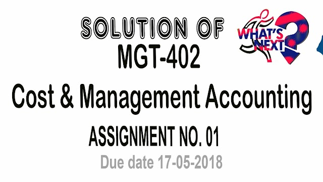 MGT- 402 Assignment No 1 Solution Spring 2018 Due Date 17-05-2018