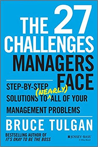 The 27 challenges managers face : step-by-step solutions to (nearly) all of your management problems