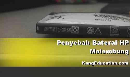 Beberapa penyebab Baterai HP Melembun