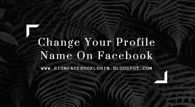 Change Your Profile Name On Facebook