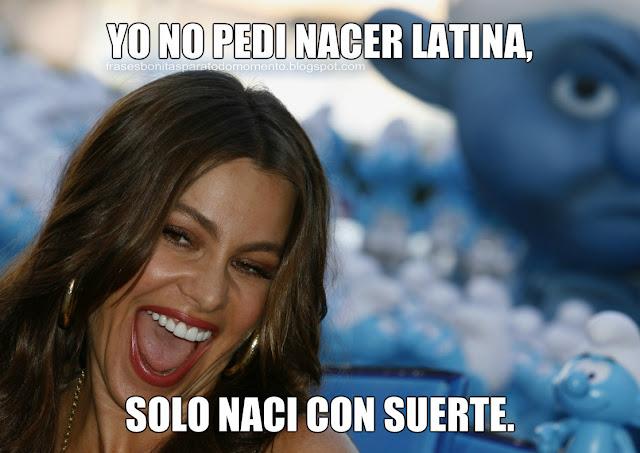 Yo no pedí nacer Latina, solo nací con suerte.-Sofia Vergara.