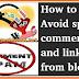 Spam Comments and links Ko Blog Par Kaise Avoid Kren ?