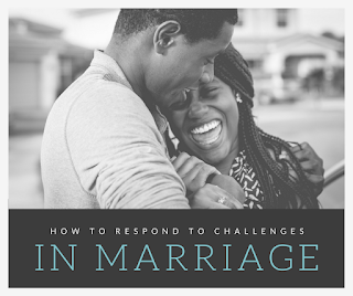 How to Respond to Challenges in Marriage