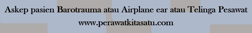Askep pasien Barotrauma atau Airplane ear atau Telinga Pesawat