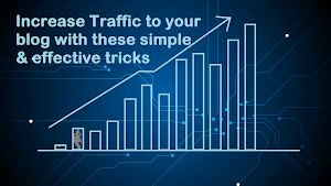 Simple and effective ways to increase traffic to your blog or website.