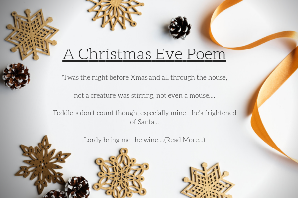 A christmas Eve poem image with the first few lines: 'Twas the night before Xmas and all through the house,   not a creature was stirring, not even a mouse....  Toddlers don't count though, especially mine - he's frightened of Santa...  Lordy bring me the wine!