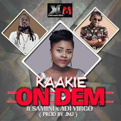 Kaakie – On Dem (Feat. Samini & Adi Virgo)