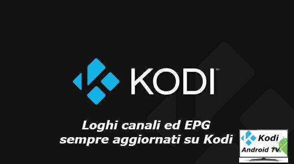 Loghi canali ed EPG sempre aggiornati su Kodi - Kodi Android Tv