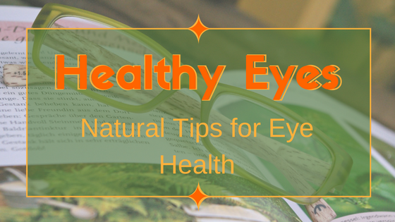 Bat Lady Herbals: Healthy Eyes: Natural Tips for Eye Health