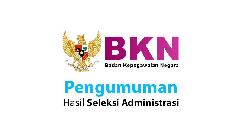 CPNS BKN: Pengumuman Hasil Seleksi Administrasi