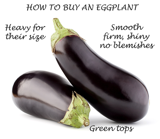 Eggplants should be heavy for their size and have a bright green top.