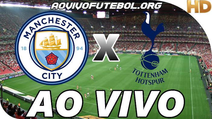 Assistir Manchester City x Tottenham Ao Vivo