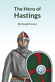 The Hero of Hastings - the Knight who saved the life of the future king of England by David Ferrers