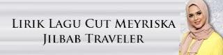 Lirik Lagu Cut Meyriska - Jilbab Traveler