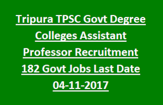 Tripura TPSC Govt Degree Colleges Assistant Professor Recruitment Notification 2017 182 Govt Jobs Last Date 04-11-2017