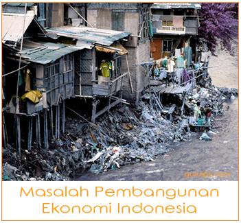 Masalah Pembangunan Ekonomi Indonesia