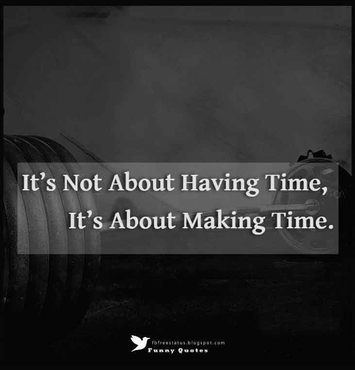 """It's not about having time, it's about making time."""