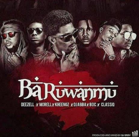 Deezell - Baruwanmu ft B.O.C, Dj Ab, Morell, Kheengz & ClassiQ