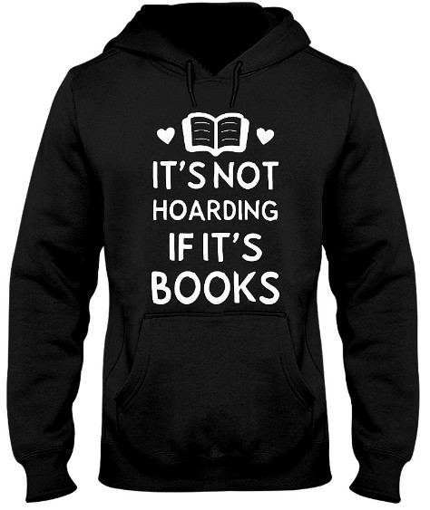 It's Not Hoarding If It's Books T Shirts Hoodie Tank Tops. GET IT HERE