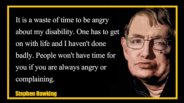 It is a waste of time to be angry about my disability Stephen Hawking quotes