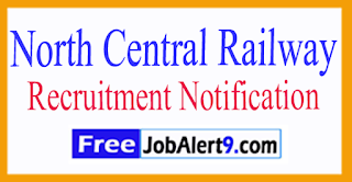NCR  North Central Railway Recruitment Notification 2017 Last Date 15-07-2017