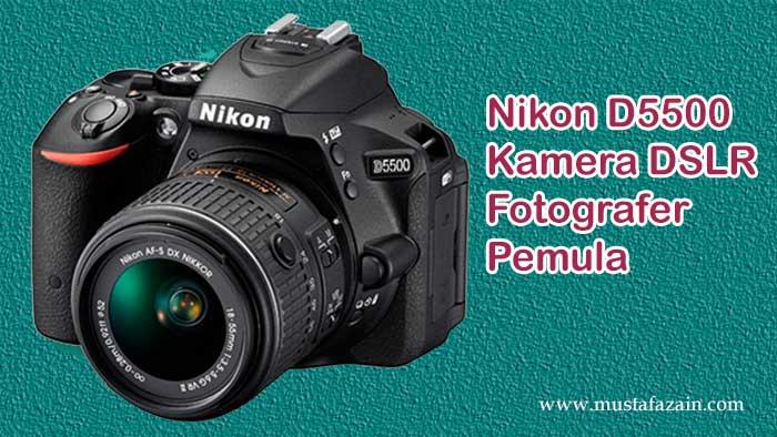Nikon D5500 Kamera DSLR Fotografer Pemula