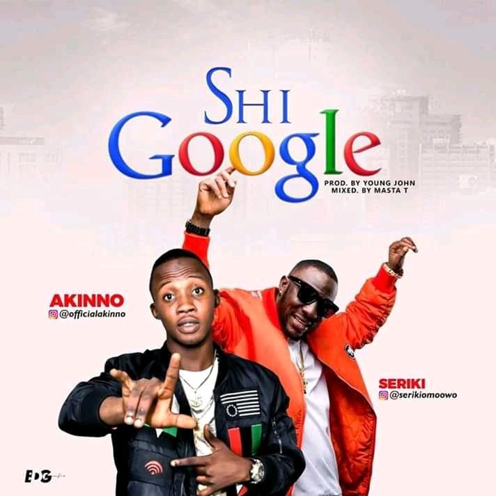 [MUSIC] Akinno Ft. Seriki – Shi Google
