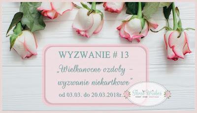 https://threewishescraft.blogspot.com/2018/03/zabawa-13-wielkanocne-ozdoby-wyzwanie.html