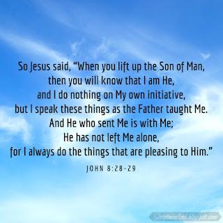John 8:28-29 Jesus always does what is pleasing to God | scriptureand.blogspot.com