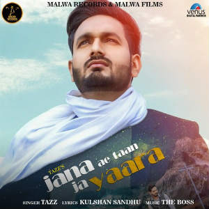 Jana Ae Taan Ja Yaara Lyrics - Tazz Song