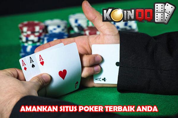Amankan Situs Poker Online Terbaik Anda