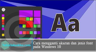 Cara Merubah Ukuran dan Jenis Font pada Windows 10