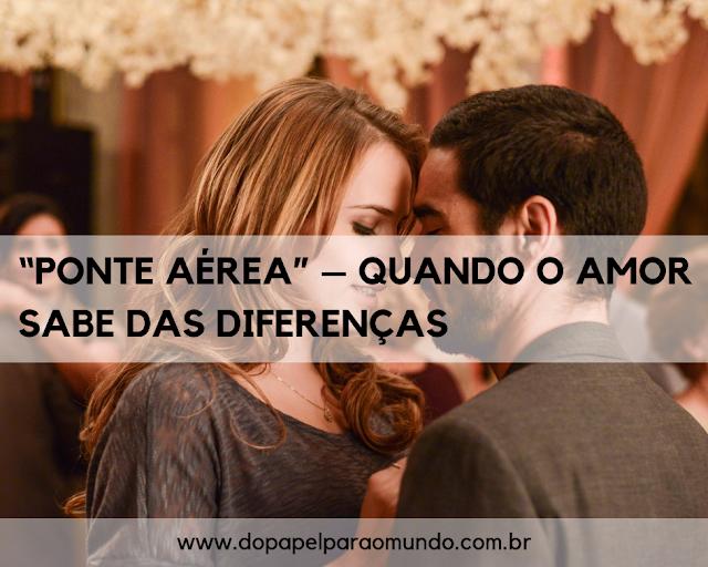 """""""Ponte aérea"""" – quando o amor sabe das diferenças"""