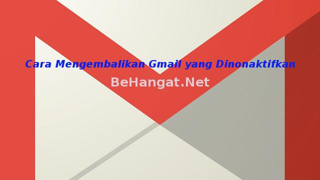 Cara Mengembalikan Gmail yang Dinonaktifkan - BeHangat.Net