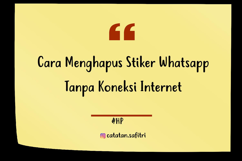 Cara Menghapus Stiker Whatsapp Tanpa Koneksi Internet Catatan