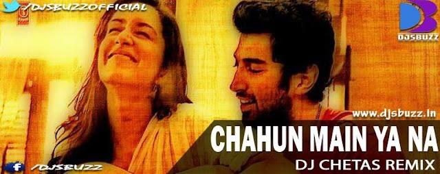 Chahun Main Ya Na By DJ Chetas (Sweet Nothing Remix)