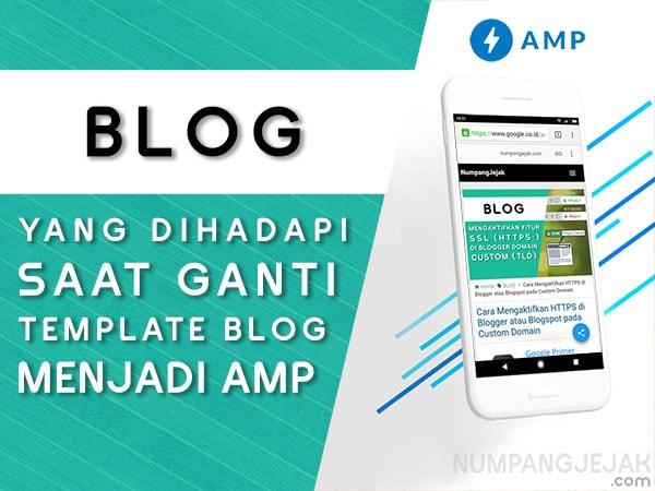 Menggunakan template AMP Blogger ini yang akan dihadapi