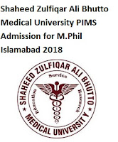 Shaheed Zulfiqar Ali Bhutto Medical University PIMS Admission for M.Phil Islamabad 2018 Introduction of SZABM University, Description OF the SZAMS Admission 2018, Description OF the SZAMS Scholarship, Eligibility Criteria.
