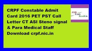 CRPF Constable Admit Card 2016 PET PST Call Letter CT ASI Steno signal & Para Medical Staff Download crpf.nic.in