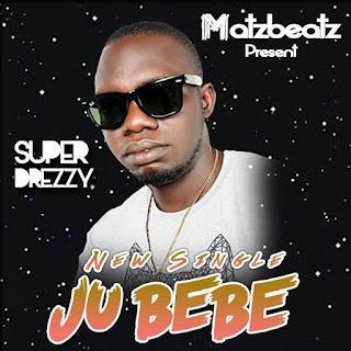 [Video] Super Drezzy - Ju Bebe