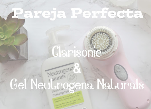 Pareja Perfecta - Clarisonic y Gel Neutrogena Naturals