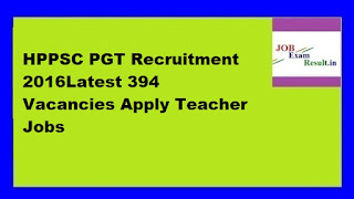 HPPSC PGT Recruitment 2016Latest 394 Vacancies Apply Teacher Jobs