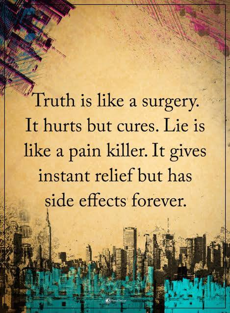 Truth is like a surgery it hurts but cures lie is like a pain killer it gives instant relief but has side effects forever. quotes
