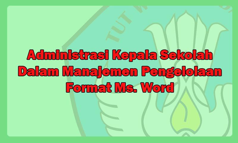 Administrasi Kepala Sekolah Dalam Manajemen Pengelolaan Format Ms. Word